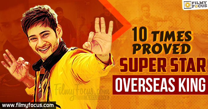 Super Star Mahesh proved that he is the Overseas King
