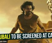Baahubali to be screened at Cannes!