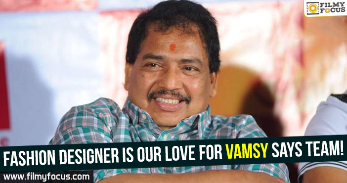 Fashion Designer Is Our Love For Vamsy Says Team Filmy Focus