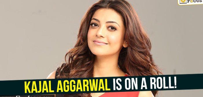 Kajal Aggarwal is on a roll!
