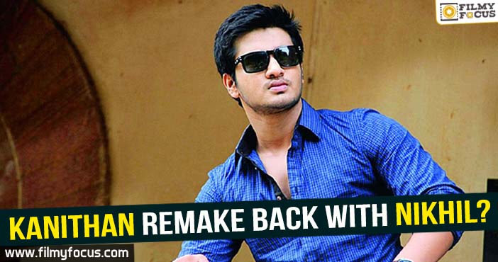 Kanithan remake, Nikhil, Nikhil Movies, Kanithan Movie,