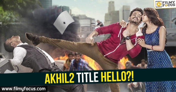 Akhil2 Movie, Hello Movie, Hello Telugu Movie, Akhil Akkineni, Nagarjuna,