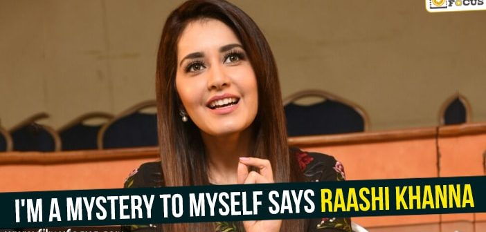 I'm a mystery to myself Says Raashi Khanna