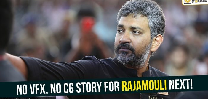 No VFX, No CG story for Rajamouli next!