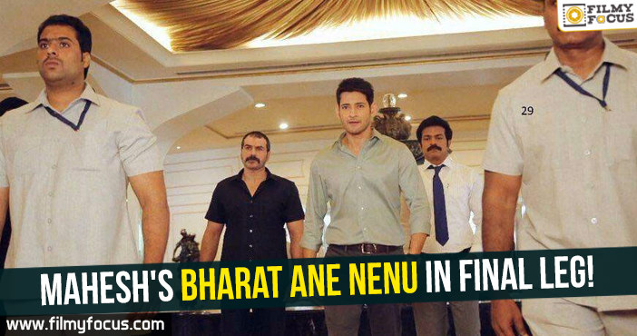 maheshs-bharat-ane-nenu-in-final-leg