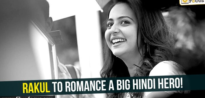 Rakul Preet Singh to romance a big hindi hero!