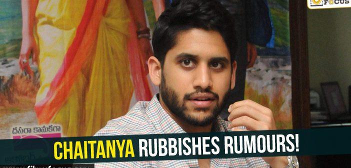 Naga Chaitanya rubbishes rumours!