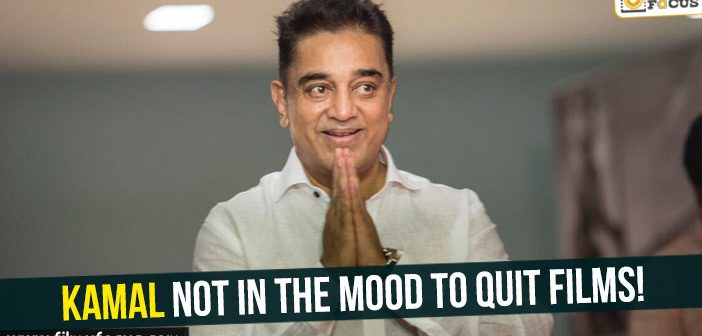 Kamal not in the mood to quit films!