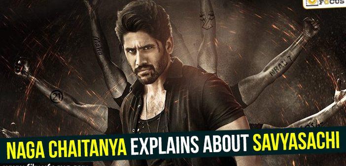 Naga Chaitanya explains about Savyasachi