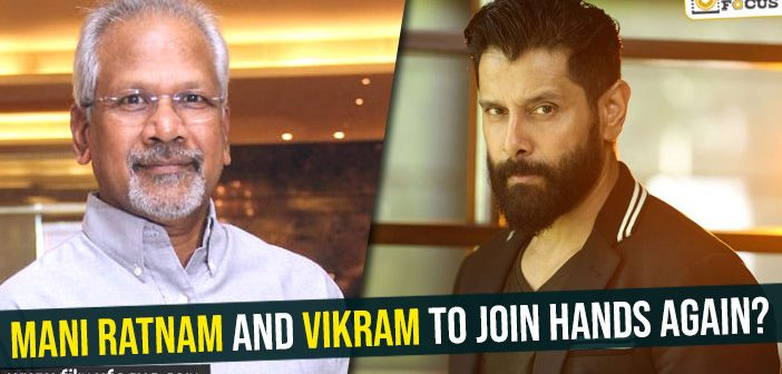 Mani Ratnam and Vikram to join hands again?