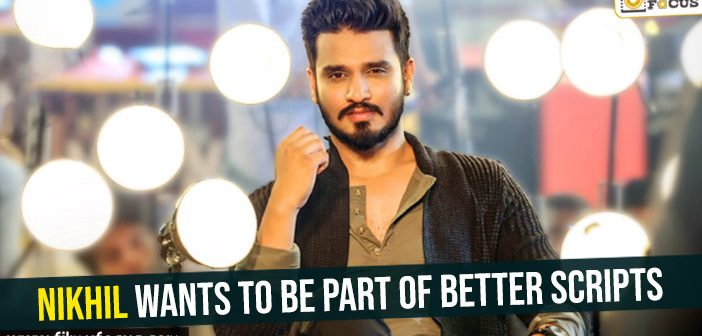 Nikhil wants to be part of better scripts