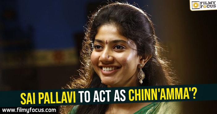 sai-pallavi-to-act-as-chinn-amma
