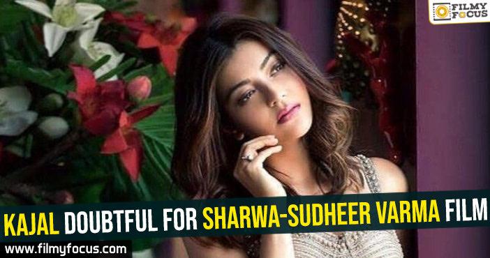 kajal-doubtful-for-sharwa-sudheer-varma-film