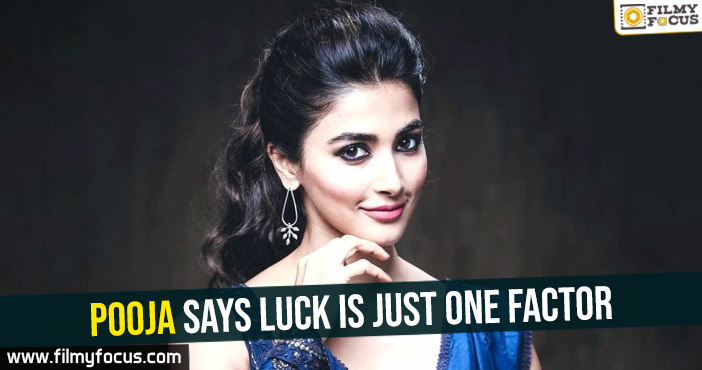 pooja-says-luck-is-just-one-factor