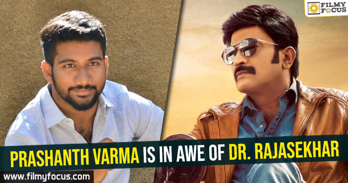 prashanth-varma-is-in-awe-of-dr-rajasekhar