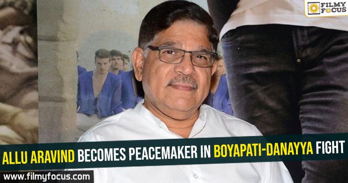 allu-aravind-becomes-peacemaker-in-boyapati-danayya-fight