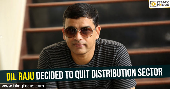 dil-raju-decided-to-quit-distribution-sector