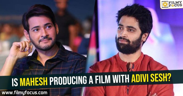 is-mahesh-producing-a-film-with-adivi-sesh