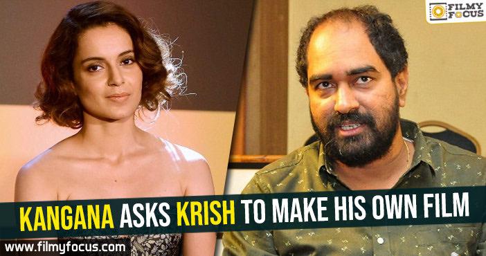 kangana-asks-krish-to-make-his-own-film