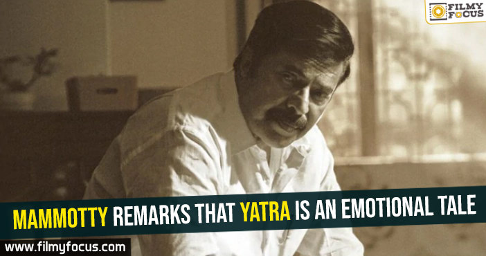 ammotty-remarks-that-yatra-is-an-emotional-tale