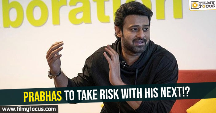 prabhas-to-take-risk-with-his-next