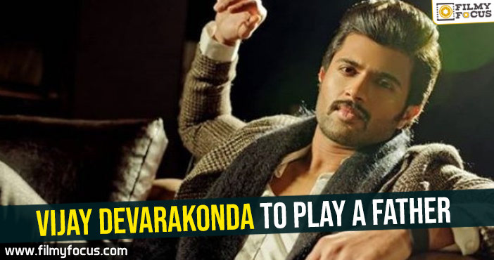 vijay-devarakonda-to-play-a-father