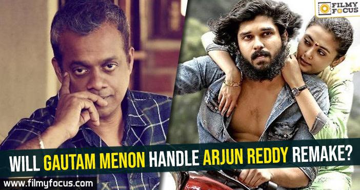 will-gautam-menon-handle-arjun-reddy-remake