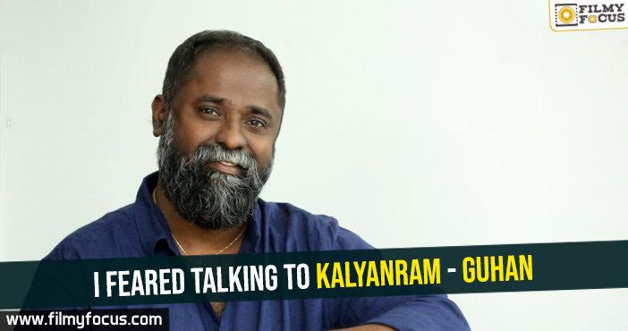 i-feared-talking-to-kalyanram-guhan
