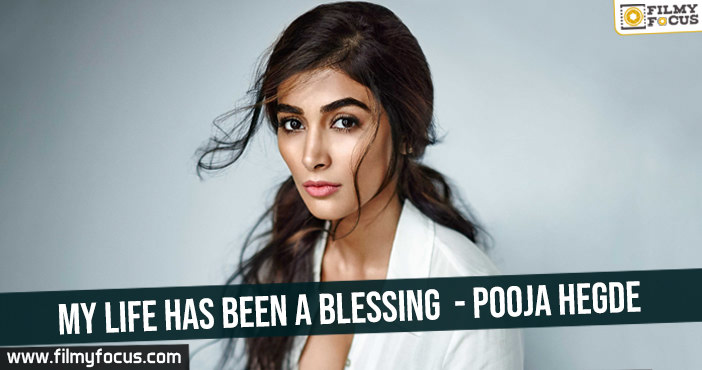 my-life-has-been-a-blessing-pooja-hegde