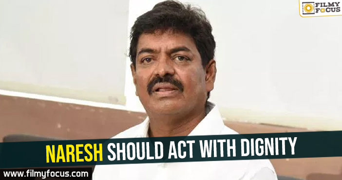 naresh-should-act-with-dignity