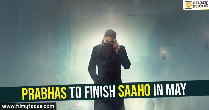 prabhas-to-finish-saaho-in-may