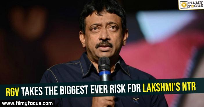rgv-takes-the-biggest-ever-risk-for-lakshmis-ntr