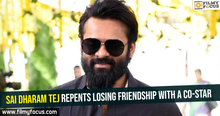 sai-dharam-tej-repents-losing-friendship-with-a-co-star