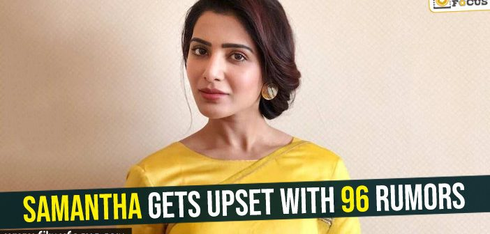 Samantha gets upset with 96 rumors