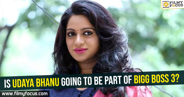 is-udaya-bhanu-going-to-be-part-of-bigg-boss-3