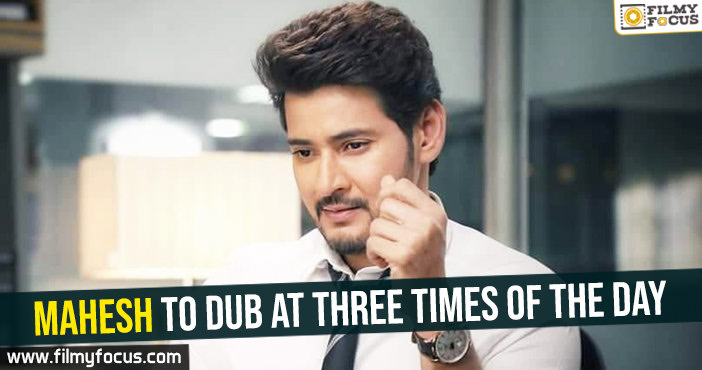 mahesh-to-dub-at-three-times-of-the-day