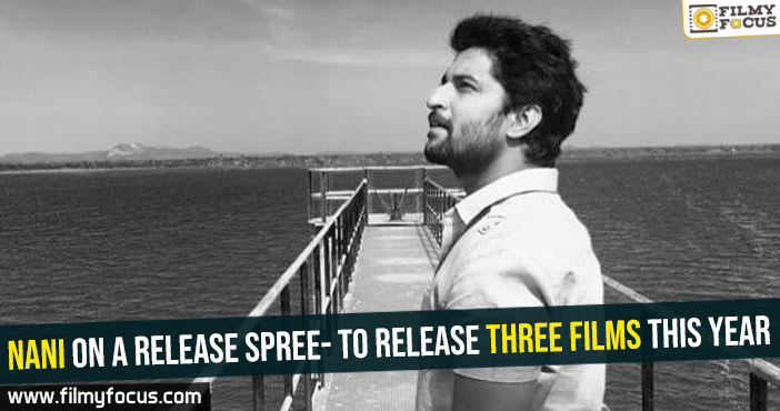 nani-on-a-release-spree-to-release-three-films-this-year