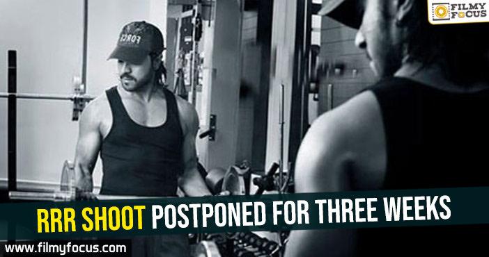 rrr-shoot-postponed-for-three-weeks