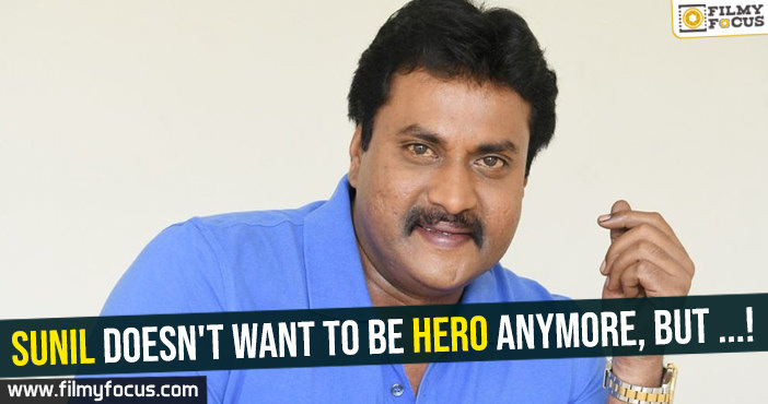 sunil-doesnt-want-to-be-hero-anymore