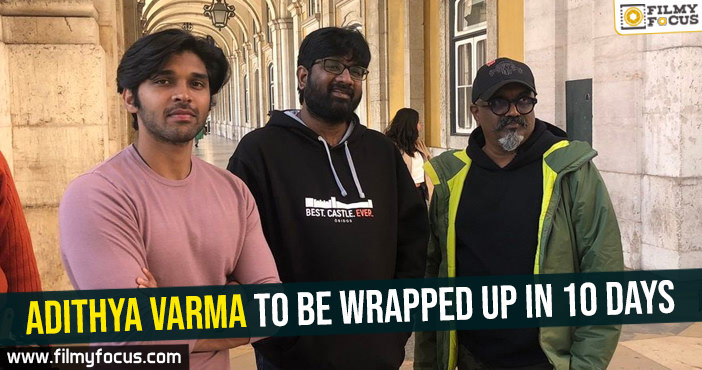 adithya-varma-to-be-wrapped-up-in-10-days
