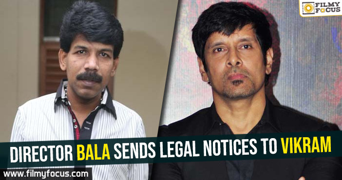 director-bala-sends-legal-notices-to-vikram