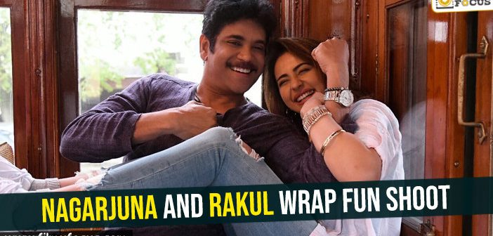 Nagarjuna and Rakul wrap fun shoot !