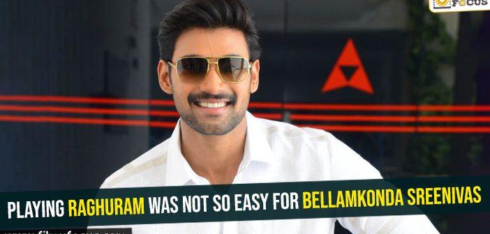 Playing Raghuram was not so easy for Bellamkonda Sreenivas