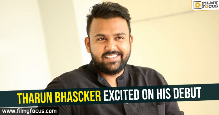 tharun-bhascker-excited-on-his-debut