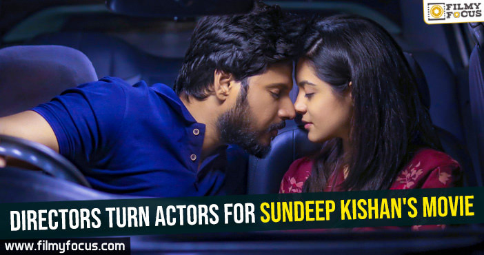 directors-turn-actors-for-sundeep-kishans-movie1