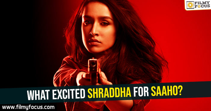 what-excited-shraddha-for-saaho