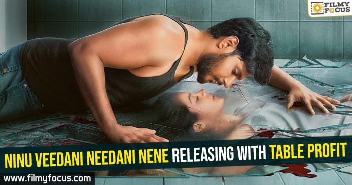 ninu-veedani-needani-nene-releasing-with-table-profit