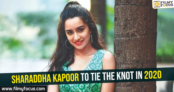 sharaddha-kapoor-to-tie-the-knot-in-2020