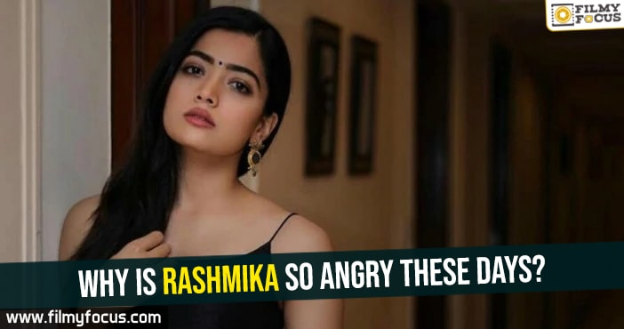 why-is-rashmika-so-angry-these-days