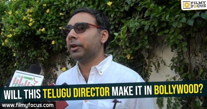 will-this-telugu-director-make-it-in-bollywood